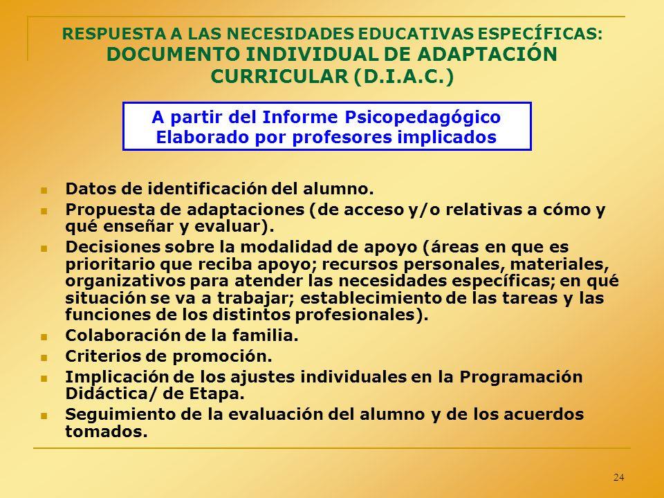 24 RESPUESTA A LAS NECESIDADES EDUCATIVAS ESPECÍFICAS: DOCUMENTO INDIVIDUAL DE ADAPTACIÓN CURRICULAR (D.I.A.C.) Datos de identificación del alumno. Pr