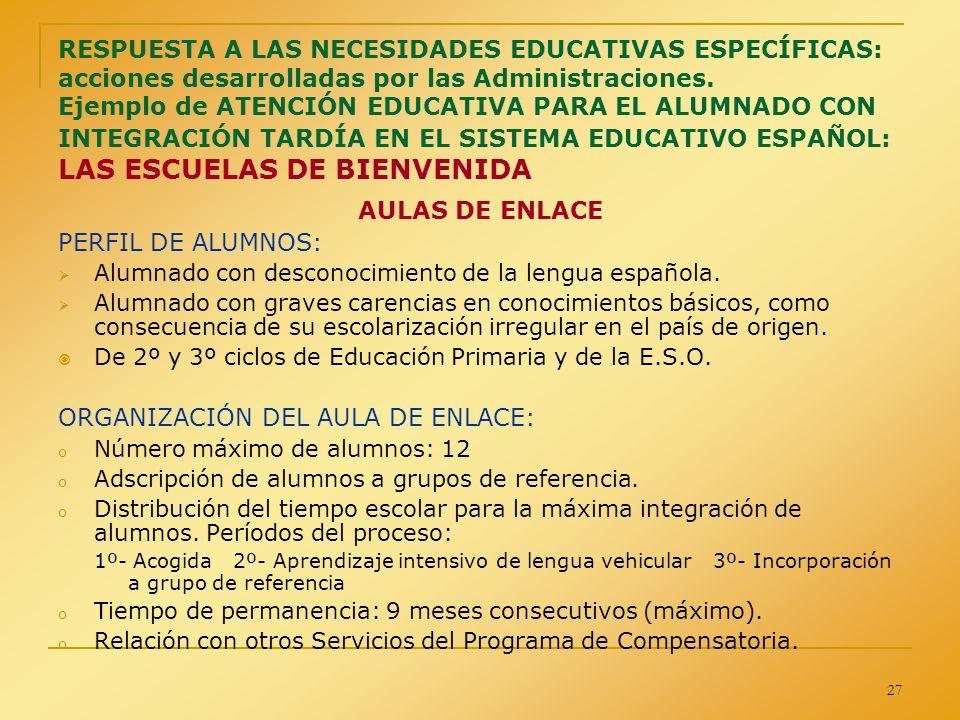 27 RESPUESTA A LAS NECESIDADES EDUCATIVAS ESPECÍFICAS: acciones desarrolladas por las Administraciones. Ejemplo de ATENCIÓN EDUCATIVA PARA EL ALUMNADO