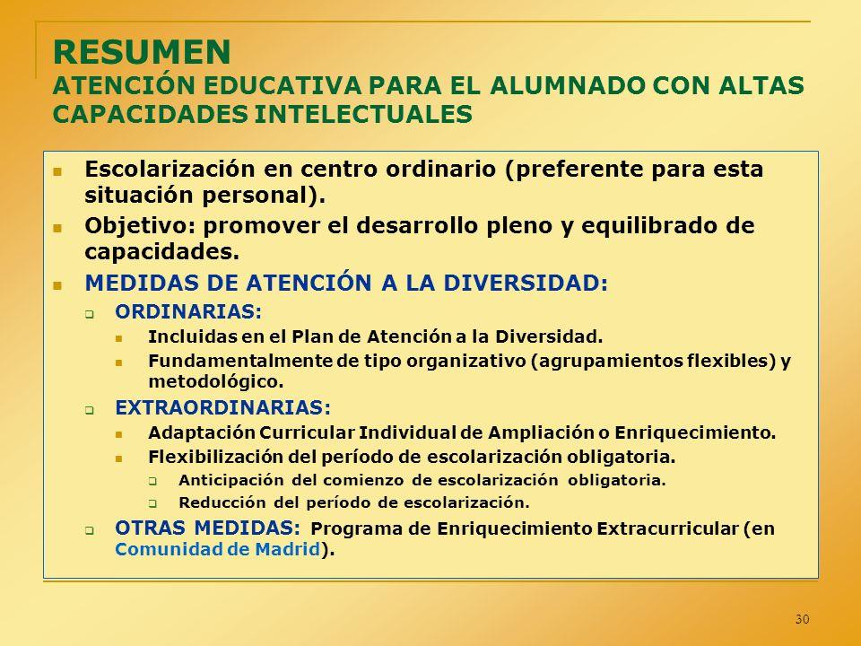 30 RESUMEN ATENCIÓN EDUCATIVA PARA EL ALUMNADO CON ALTAS CAPACIDADES INTELECTUALES Escolarización en centro ordinario (preferente para esta situación