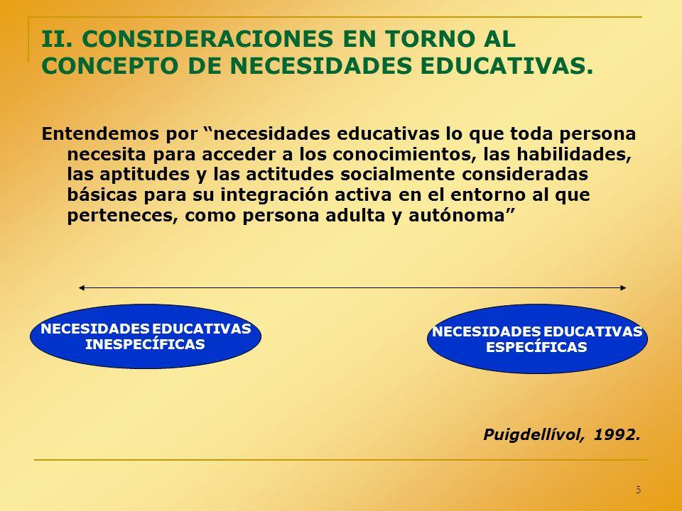 5 II. CONSIDERACIONES EN TORNO AL CONCEPTO DE NECESIDADES EDUCATIVAS. Entendemos por necesidades educativas lo que toda persona necesita para acceder