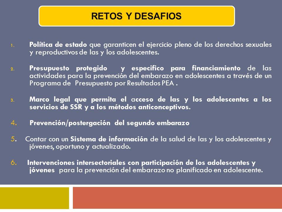 1. Política de estado que garanticen el ejercicio pleno de los derechos sexuales y reproductivos de las y los adolescentes. 2. Presupuesto protegido y