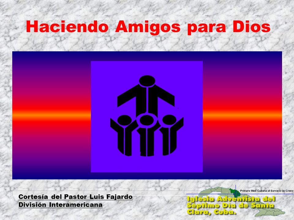 Cortesía del Pastor Luis Fajardo División Interamericana Haciendo Amigos para Dios