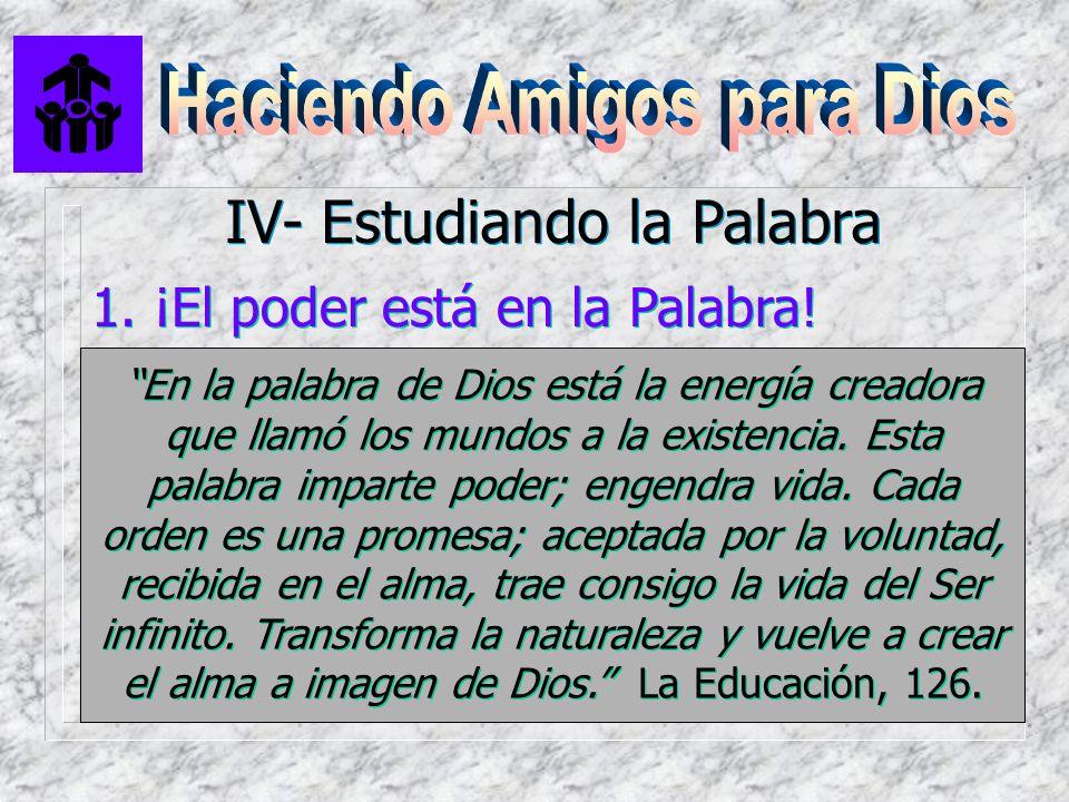 IV- Estudiando la Palabra 1. ¡El poder está en la Palabra! En la palabra de Dios está la energía creadora que llamó los mundos a la existencia. Esta p