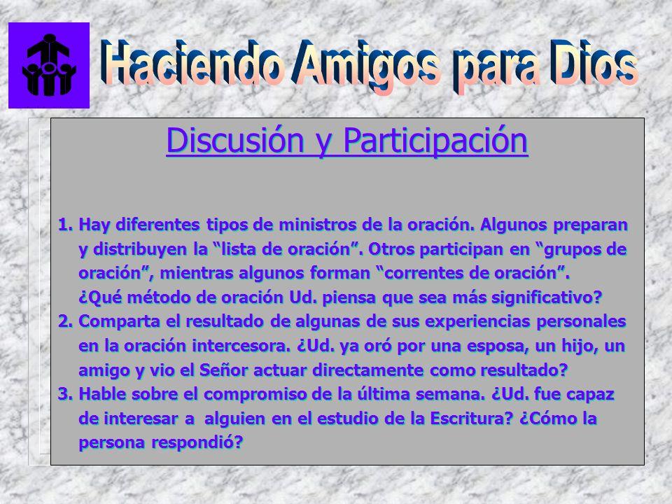 Discusión y Participación 1. Hay diferentes tipos de ministros de la oración. Algunos preparan y distribuyen la lista de oración. Otros participan en