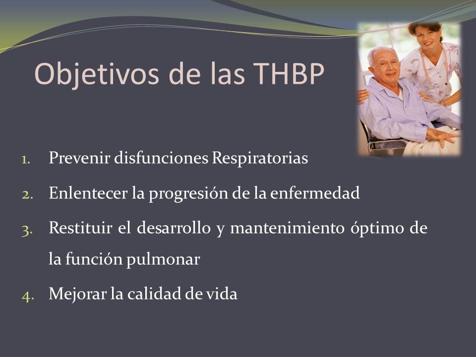 Objetivos de las THBP 1. Prevenir disfunciones Respiratorias 2. Enlentecer la progresión de la enfermedad 3. Restituir el desarrollo y mantenimiento ó