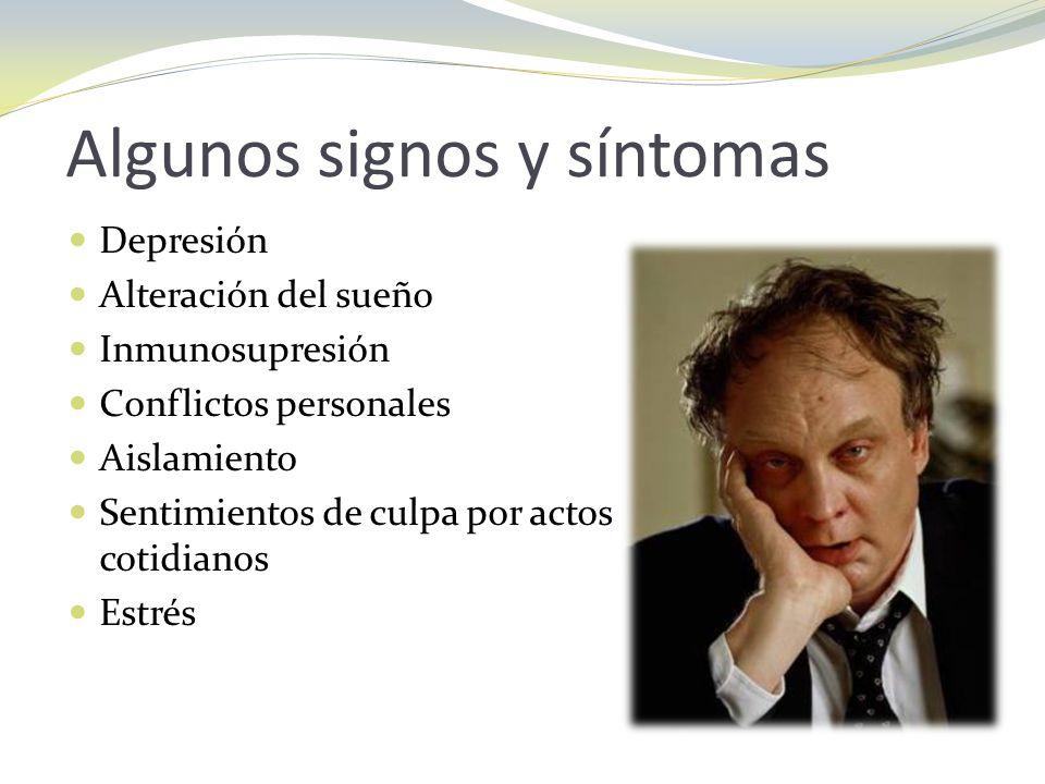 Algunos signos y síntomas Depresión Alteración del sueño Inmunosupresión Conflictos personales Aislamiento Sentimientos de culpa por actos cotidianos