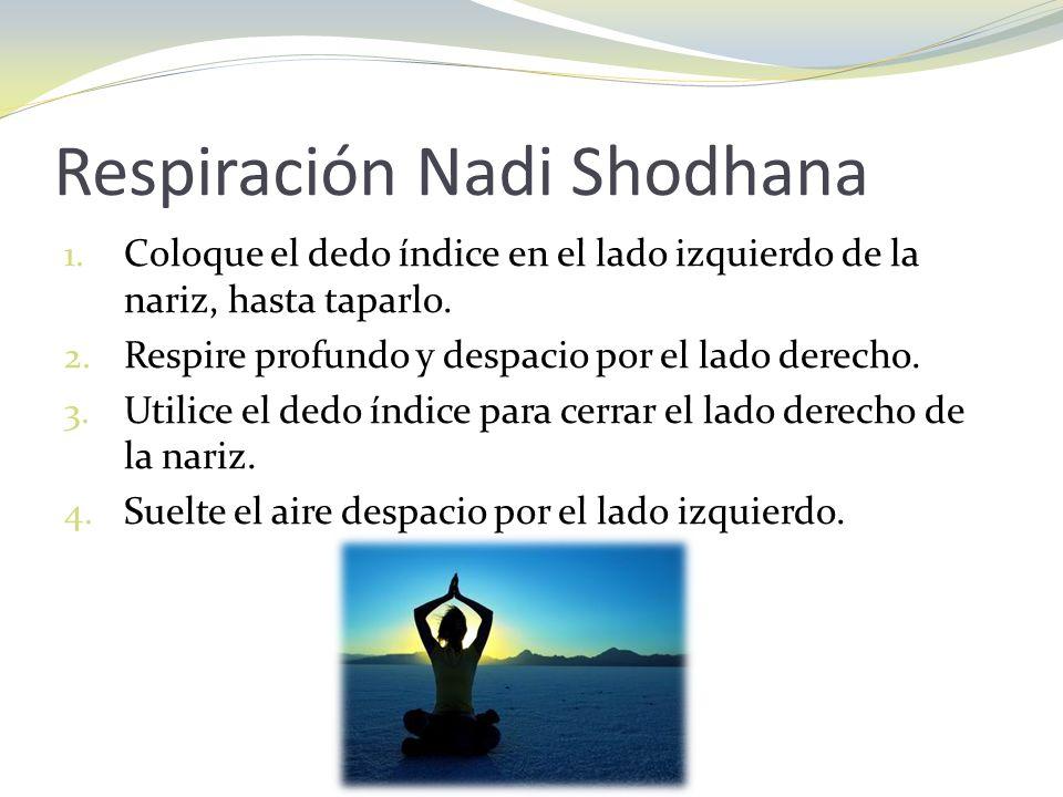 Respiración Nadi Shodhana 1. Coloque el dedo índice en el lado izquierdo de la nariz, hasta taparlo. 2. Respire profundo y despacio por el lado derech