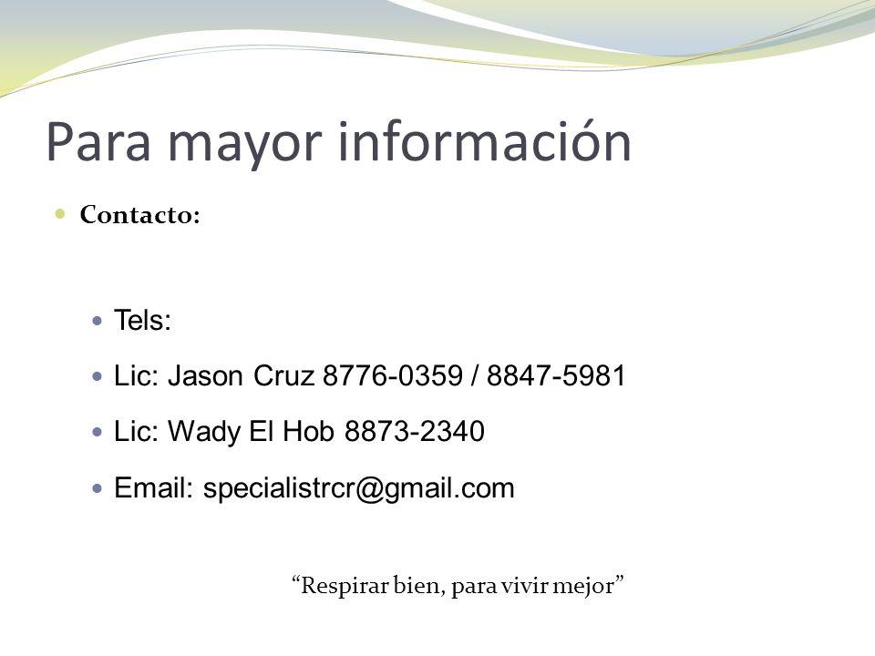 Para mayor información Contacto: Tels: Lic: Jason Cruz 8776-0359 / 8847-5981 Lic: Wady El Hob 8873-2340 Email: specialistrcr@gmail.com Respirar bien,