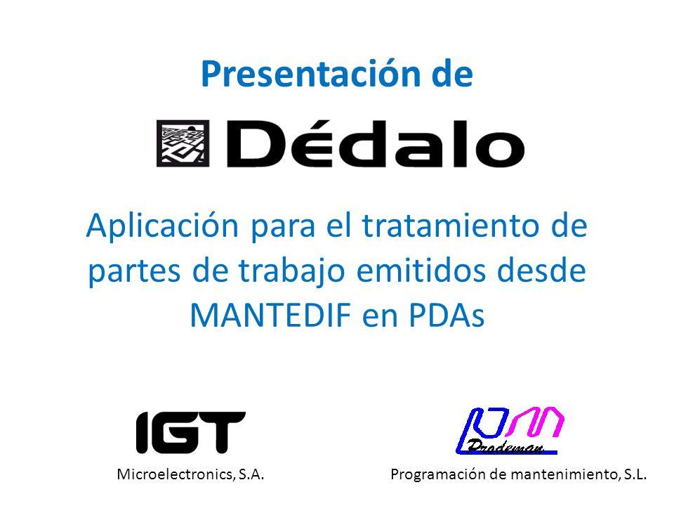 Aplicación para el tratamiento de partes de trabajo emitidos desde MANTEDIF en PDAs Presentación de Microelectronics, S.A.Programación de mantenimient