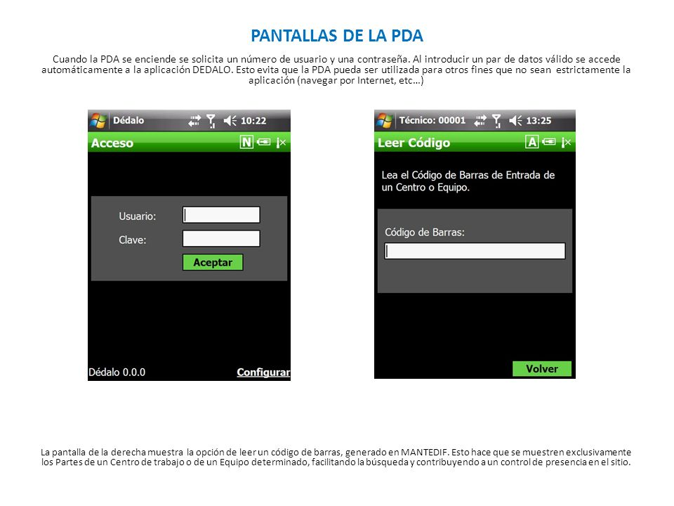 PANTALLAS DE LA PDA Cuando la PDA se enciende se solicita un número de usuario y una contraseña. Al introducir un par de datos válido se accede automá