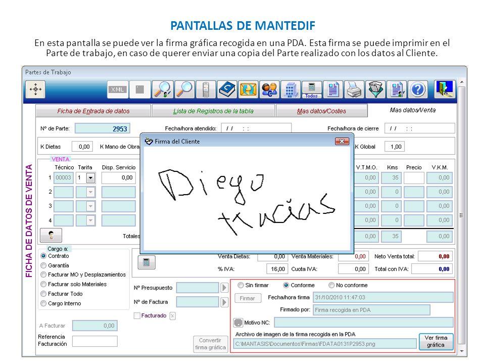 PANTALLAS DE MANTEDIF En esta pantalla se puede ver la firma gráfica recogida en una PDA. Esta firma se puede imprimir en el Parte de trabajo, en caso