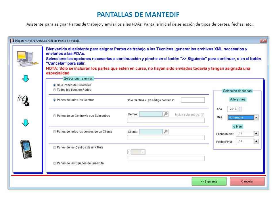 PANTALLAS DE MANTEDIF Asistente para asignar Partes de trabajo y enviarlos a las PDAs. Pantalla inicial de selección de tipos de partes, fechas, etc…