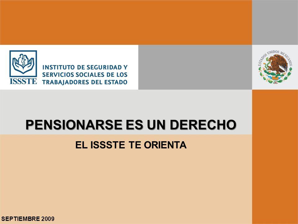 SEPTIEMBRE 2009 PENSIONARSE ES UN DERECHO EL ISSSTE TE ORIENTA
