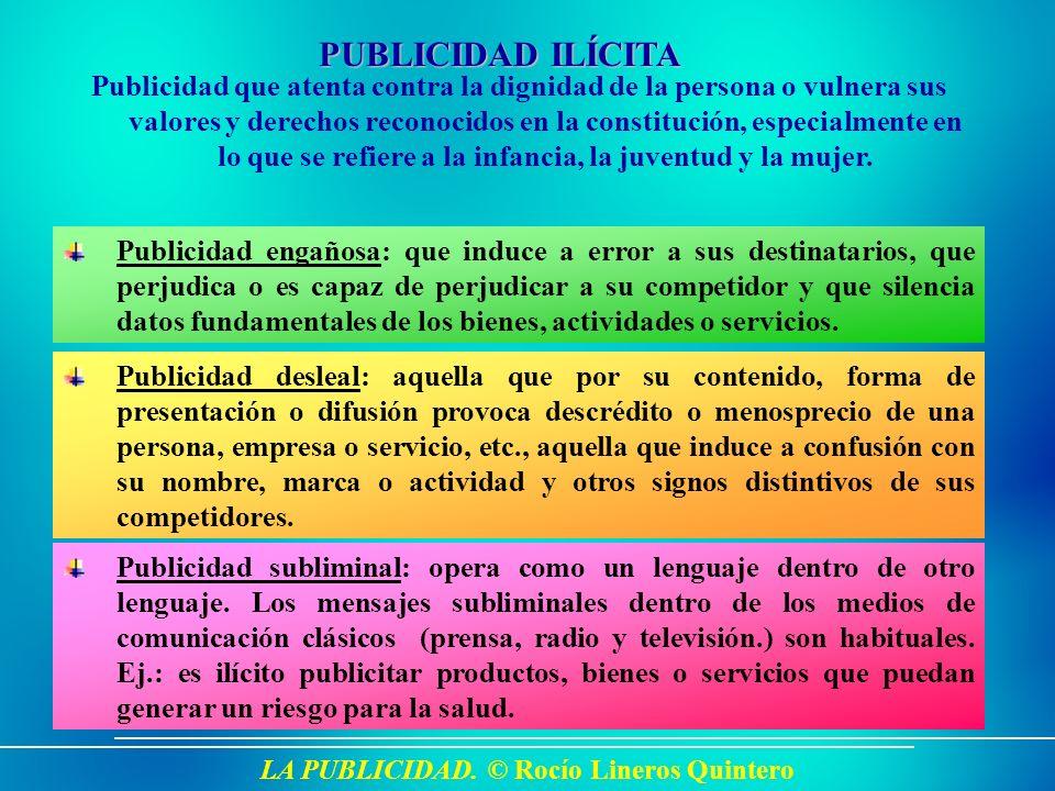 LA PUBLICIDAD. © Rocío Lineros Quintero PUBLICIDAD ILÍCITA Publicidad que atenta contra la dignidad de la persona o vulnera sus valores y derechos rec
