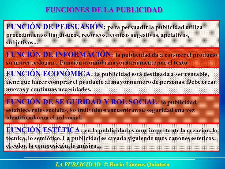 LA PUBLICIDAD. © Rocío Lineros Quintero FUNCIONES DE LA PUBLICIDAD FUNCIÓN DE PERSUASIÓN : para persuadir la publicidad utiliza procedimientos lingüís