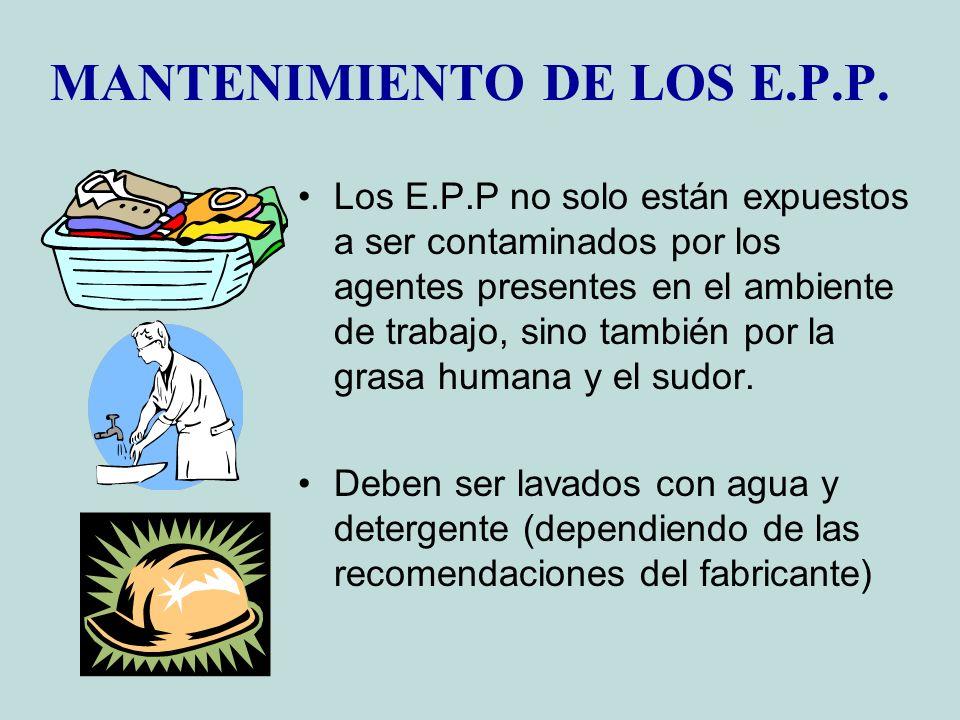 MANTENIMIENTO DE LOS E.P.P. Los E.P.P no solo están expuestos a ser contaminados por los agentes presentes en el ambiente de trabajo, sino también por