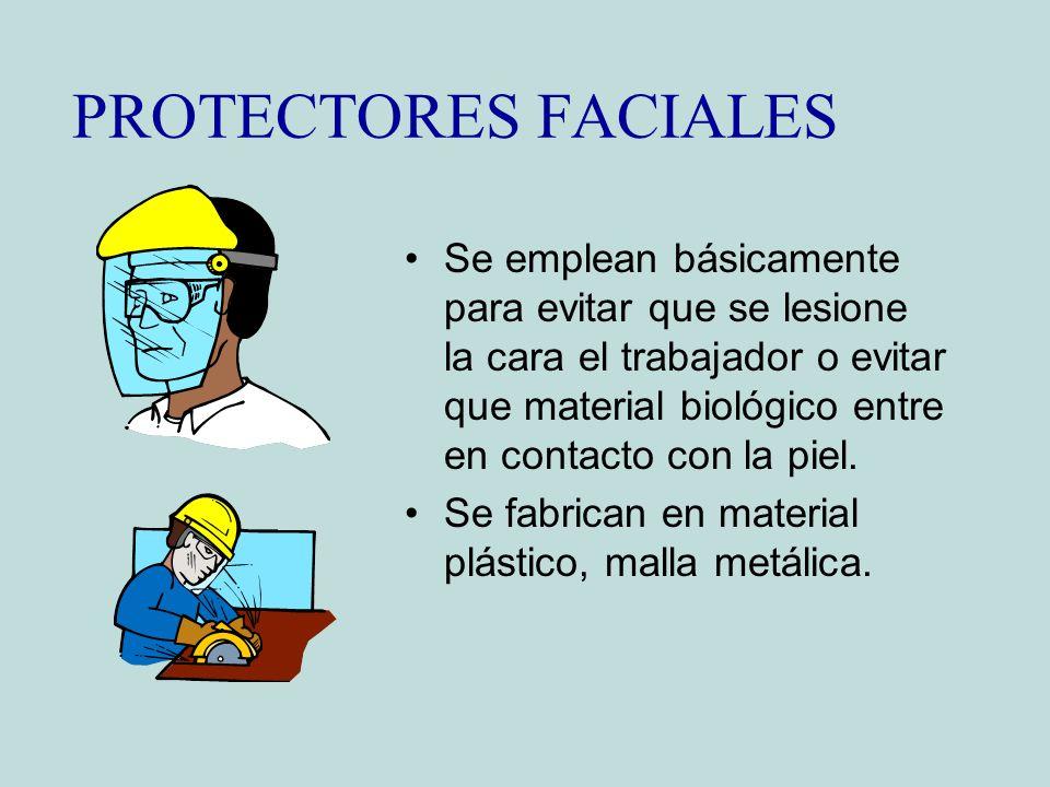 PROTECTORES FACIALES Se emplean básicamente para evitar que se lesione la cara el trabajador o evitar que material biológico entre en contacto con la
