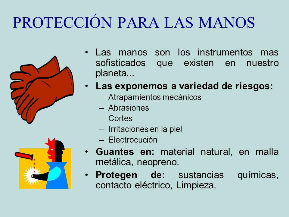 PROTECCIÓN PARA LAS MANOS Las manos son los instrumentos mas sofisticados que existen en nuestro planeta... Las exponemos a variedad de riesgos: –Atra