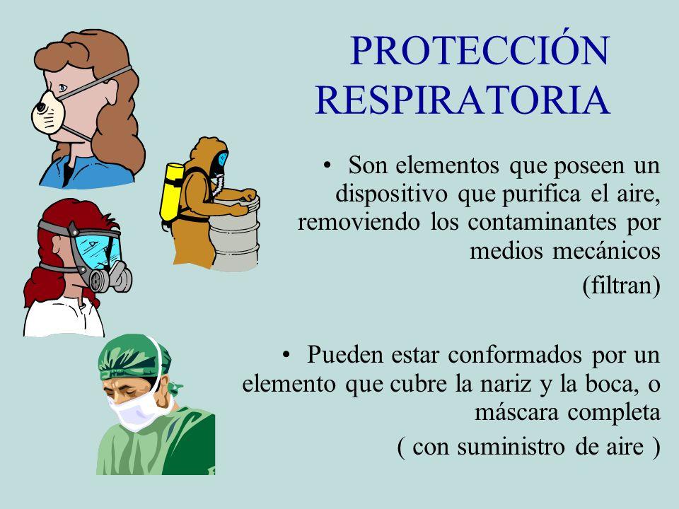 PROTECCIÓN RESPIRATORIA Son elementos que poseen un dispositivo que purifica el aire, removiendo los contaminantes por medios mecánicos (filtran) Pued