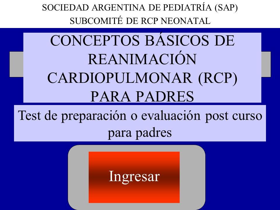 CONCEPTOS BÁSICOS DE REANIMACIÓN CARDIOPULMONAR (RCP) PARA PADRES SOCIEDAD ARGENTINA DE PEDIATRÍA (SAP) SUBCOMITÉ DE RCP NEONATAL Test de preparación