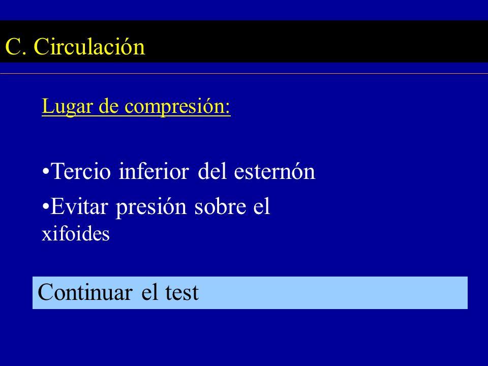 C. Circulación Lugar de compresión: Tercio inferior del esternón Evitar presión sobre el xifoides Continuar el test