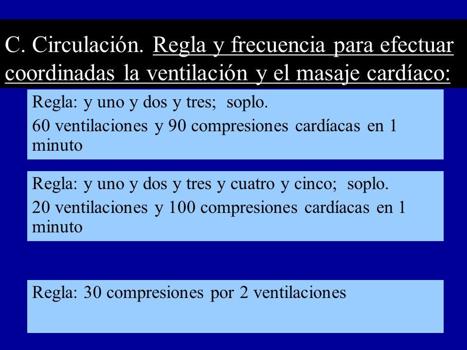 Regla: y uno y dos y tres; soplo. 60 ventilaciones y 90 compresiones cardíacas en 1 minuto C. Circulación. Regla y frecuencia para efectuar coordinada