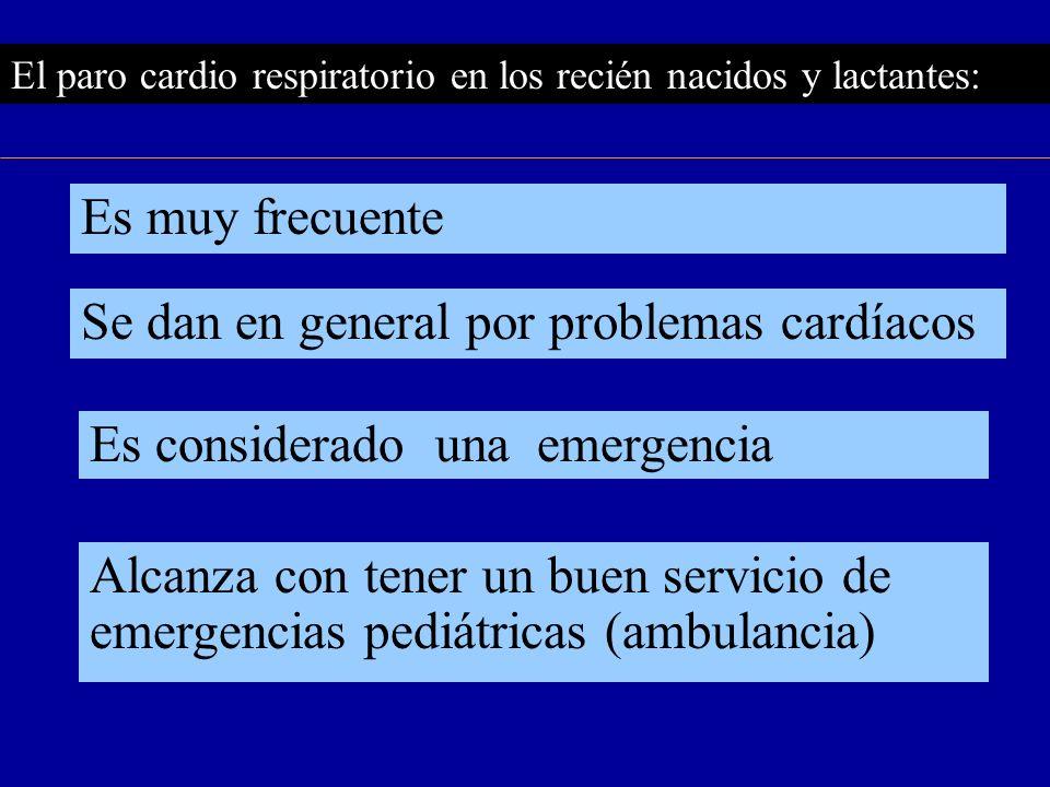El paro cardio respiratorio en los recién nacidos y lactantes: Se dan en general por problemas cardíacos Alcanza con tener un buen servicio de emergen