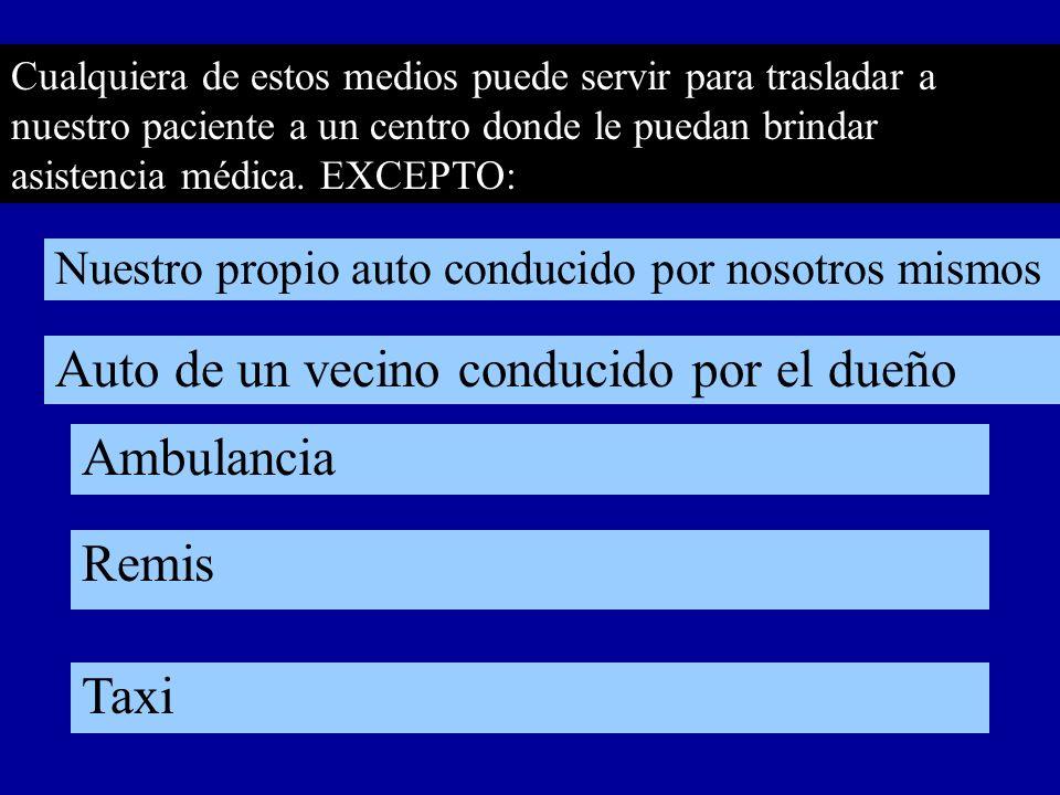 Cualquiera de estos medios puede servir para trasladar a nuestro paciente a un centro donde le puedan brindar asistencia médica. EXCEPTO: Taxi Remis A