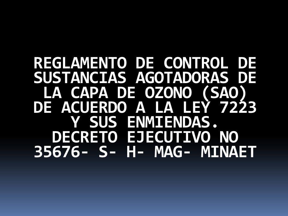 OBJETIVO El Reglamento tiene por objeto establecer las medidas y normas de cumplimiento obligatorio para controlar y disminuir el uso de sustancias agotadoras de la capa de ozono (SAO) de acuerdo a las obligaciones asumidas por Costa Rica con la ratificación del Protocolo de Montreal y sus Enmiendas.