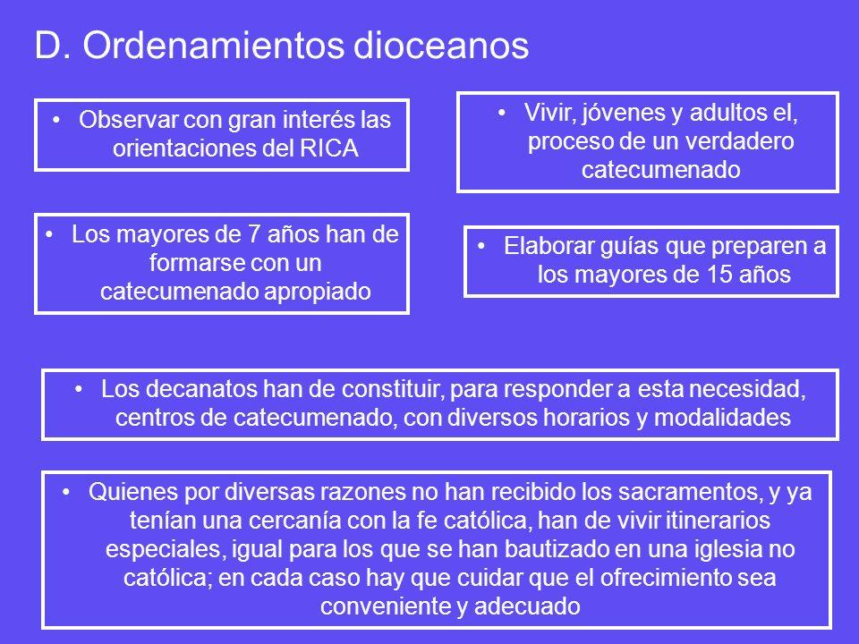 D. Ordenamientos dioceanos Observar con gran interés las orientaciones del RICA Vivir, jóvenes y adultos el, proceso de un verdadero catecumenado Los