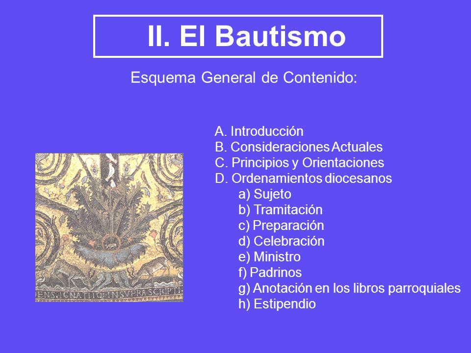 II. El Bautismo Esquema General de Contenido: A. Introducción B. Consideraciones Actuales C. Principios y Orientaciones D. Ordenamientos diocesanos a)
