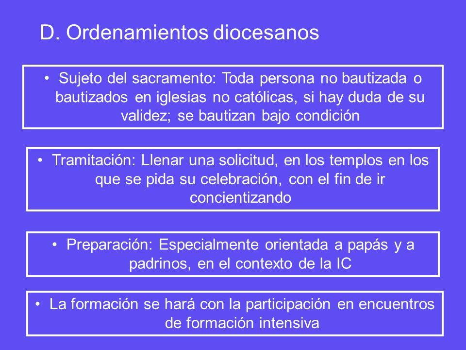 D. Ordenamientos diocesanos Sujeto del sacramento: Toda persona no bautizada o bautizados en iglesias no católicas, si hay duda de su validez; se baut