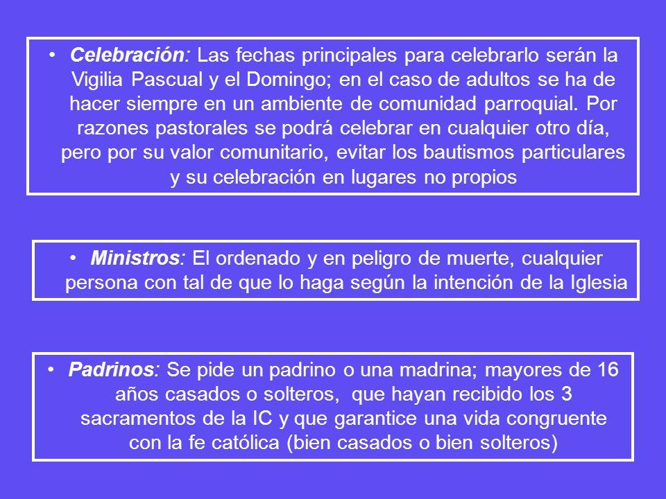 Celebración: Las fechas principales para celebrarlo serán la Vigilia Pascual y el Domingo; en el caso de adultos se ha de hacer siempre en un ambiente