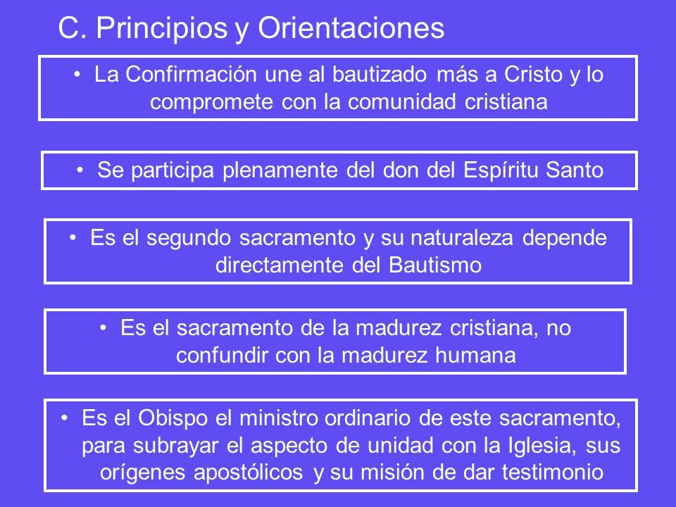 C. Principios y Orientaciones La Confirmación une al bautizado más a Cristo y lo compromete con la comunidad cristiana Se participa plenamente del don