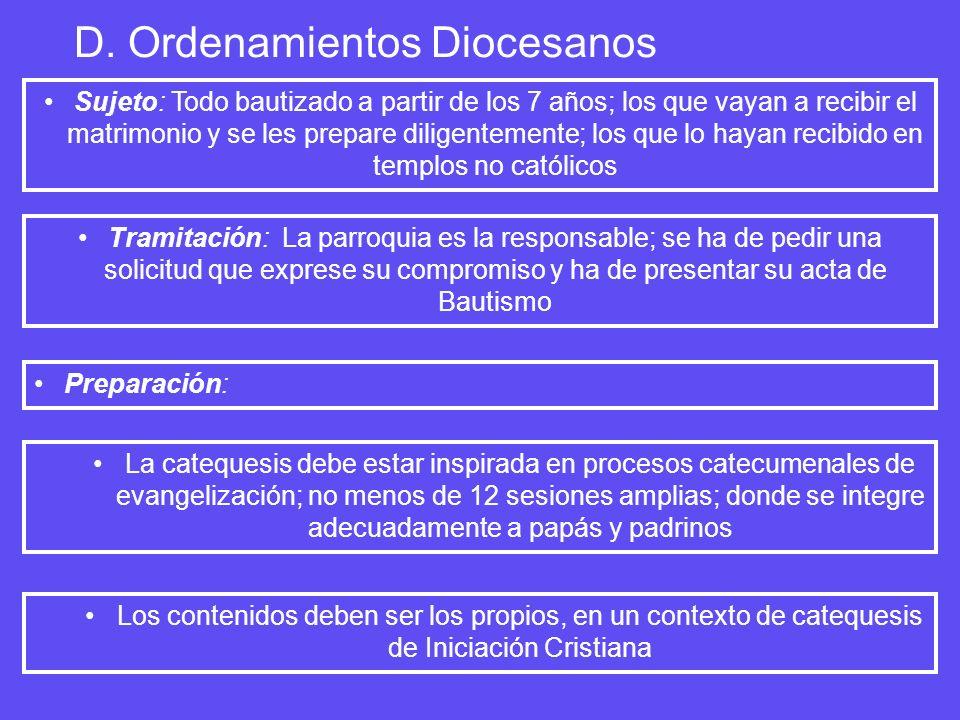 D. Ordenamientos Diocesanos Sujeto: Todo bautizado a partir de los 7 años; los que vayan a recibir el matrimonio y se les prepare diligentemente; los