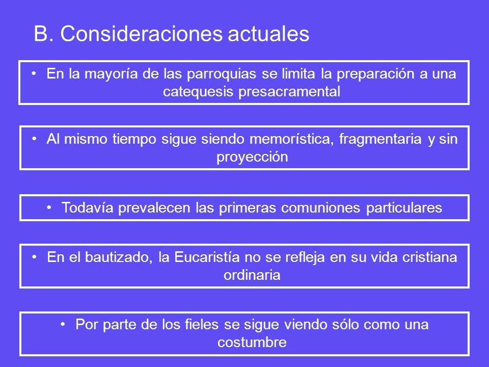 B. Consideraciones actuales En la mayoría de las parroquias se limita la preparación a una catequesis presacramental Al mismo tiempo sigue siendo memo