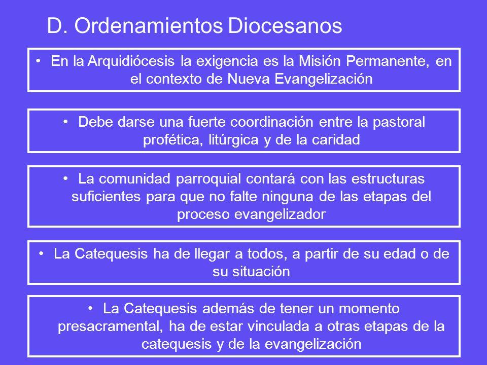 D. Ordenamientos Diocesanos La Catequesis ha de llegar a todos, a partir de su edad o de su situación En la Arquidiócesis la exigencia es la Misión Pe