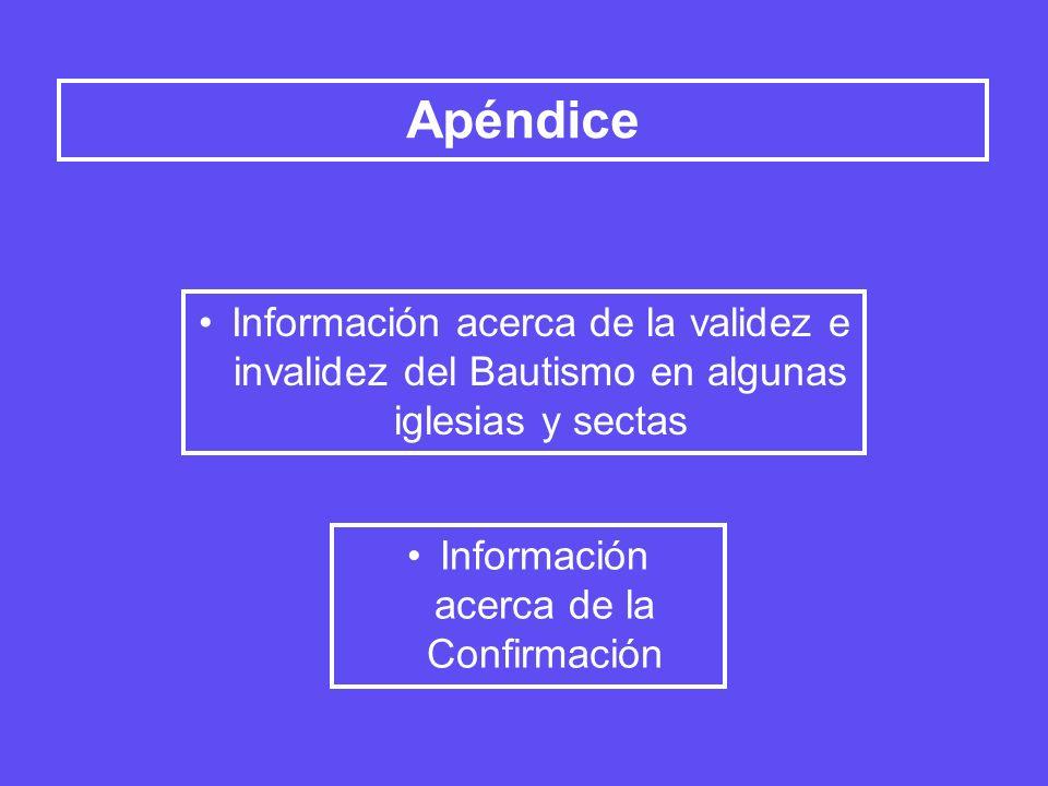 Apéndice Información acerca de la validez e invalidez del Bautismo en algunas iglesias y sectas Información acerca de la Confirmación