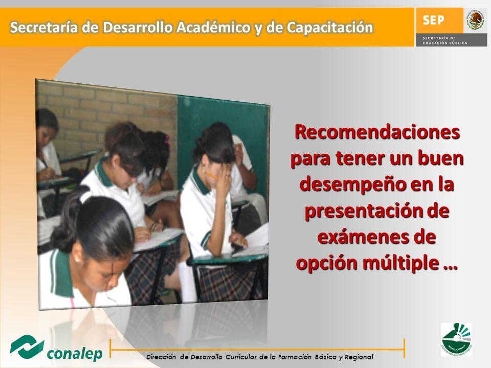 Dirección de Desarrollo Curricular de la Formación Básica y Regional Recomendaciones para tener un buen desempeño en la presentación de exámenes de op