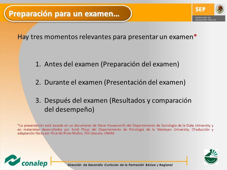 Dirección de Desarrollo Curricular de la Formación Básica y Regional 1.Antes del examen (Preparación del examen) 2.Durante el examen (Presentación del