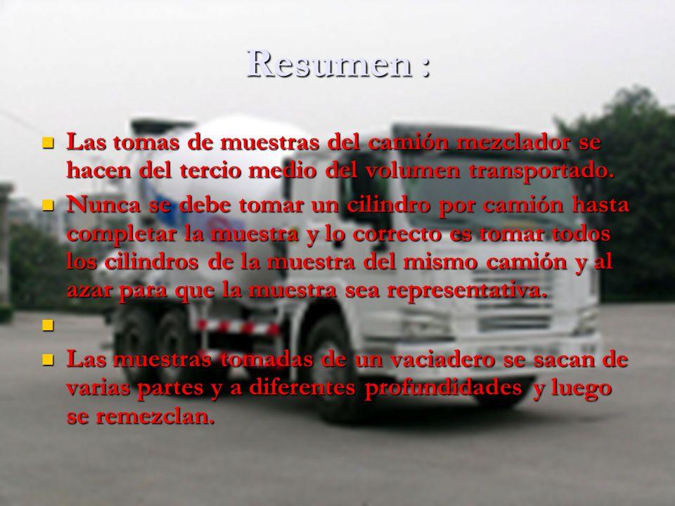 Resumen : Las tomas de muestras del camión mezclador se hacen del tercio medio del volumen transportado. Las tomas de muestras del camión mezclador se