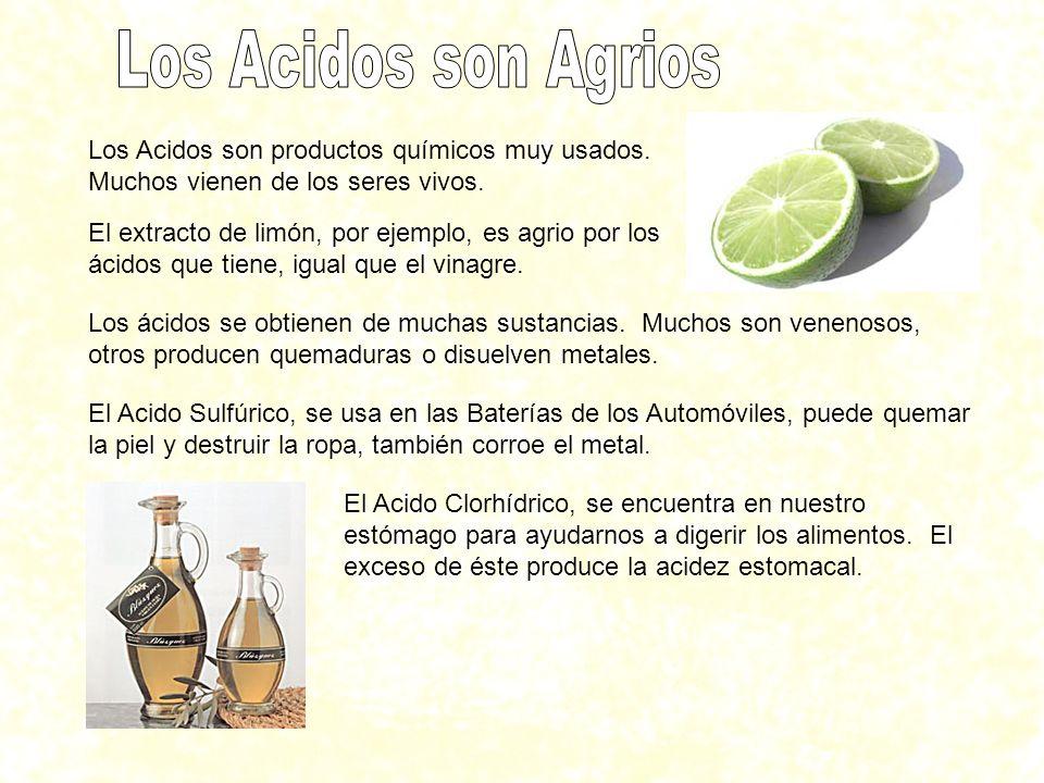 Los Acidos son productos químicos muy usados. Muchos vienen de los seres vivos. El extracto de limón, por ejemplo, es agrio por los ácidos que tiene,