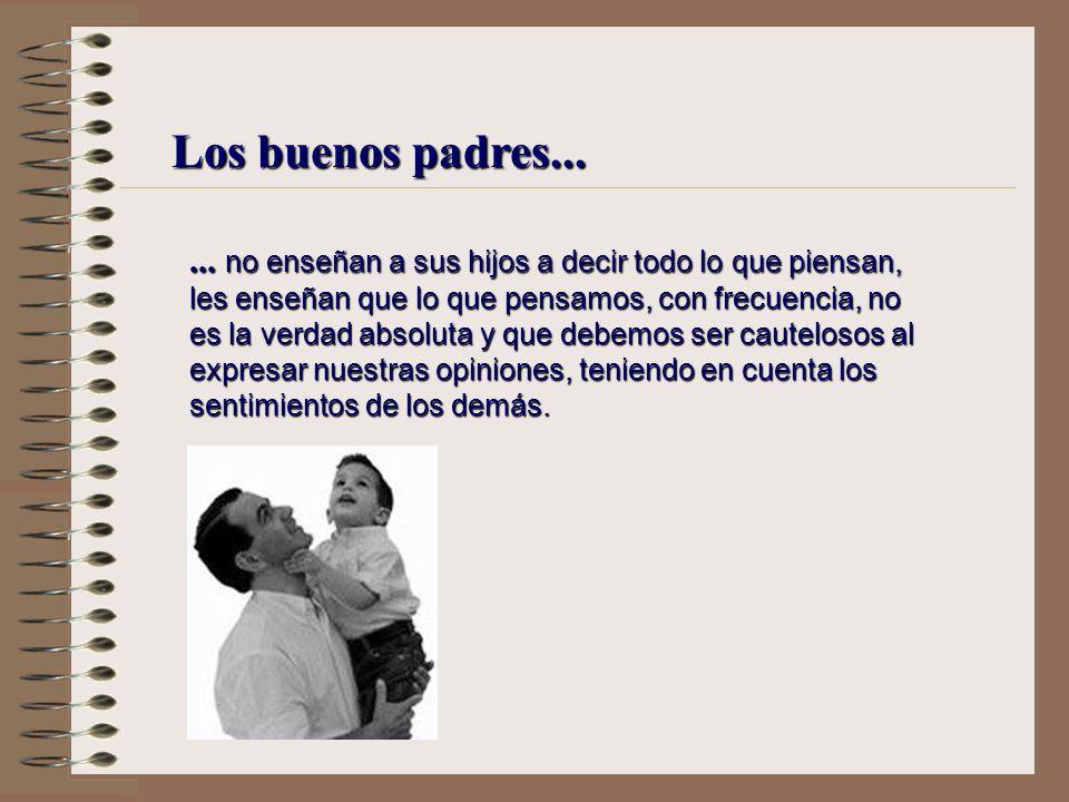 Los buenos padres...... no enseñan a sus hijo a superar siempre a los demás, sino a superarse a sí mismos.