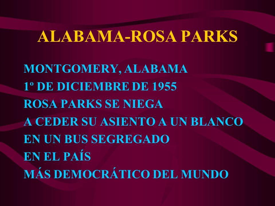 ALABAMA-ROSA PARKS MONTGOMERY, ALABAMA 1º DE DICIEMBRE DE 1955 ROSA PARKS SE NIEGA A CEDER SU ASIENTO A UN BLANCO EN UN BUS SEGREGADO EN EL PAÍS MÁS D