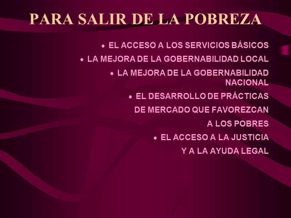 PARA SALIR DE LA POBREZA EL ACCESO A LOS SERVICIOS BÁSICOS LA MEJORA DE LA GOBERNABILIDAD LOCAL LA MEJORA DE LA GOBERNABILIDAD NACIONAL EL DESARROLLO