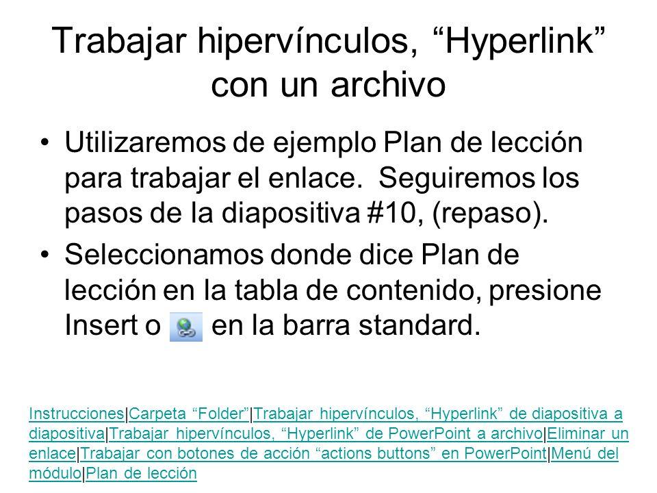 Trabajar hipervínculos, Hyperlink con un archivo Utilizaremos de ejemplo Plan de lección para trabajar el enlace. Seguiremos los pasos de la diapositi