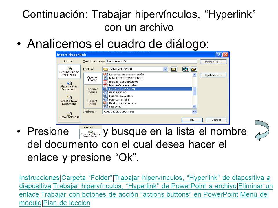 Continuación: Trabajar hipervínculos, Hyperlink con un archivo Analicemos el cuadro de diálogo: Presione y busque en la lista el nombre del documento