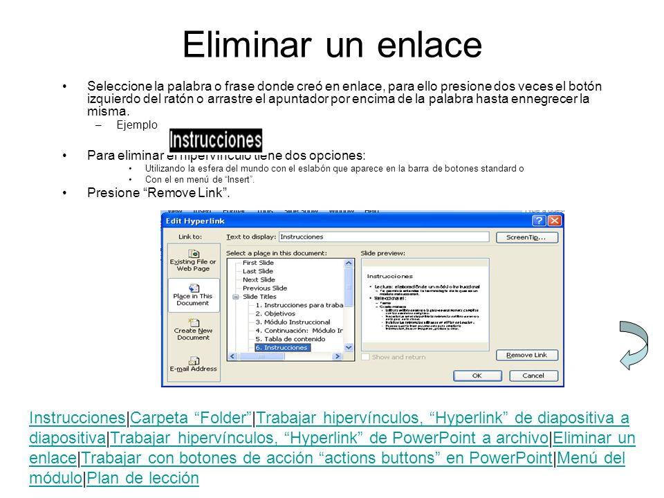 Eliminar un enlace Seleccione la palabra o frase donde creó en enlace, para ello presione dos veces el botón izquierdo del ratón o arrastre el apuntad