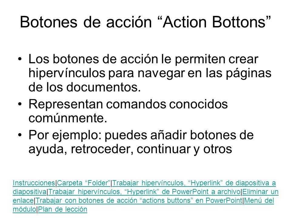 Botones de acción Action Bottons Los botones de acción le permiten crear hipervínculos para navegar en las páginas de los documentos. Representan coma