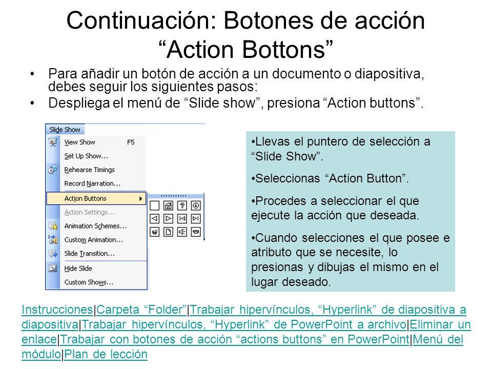 Continuación: Botones de acción Action Bottons Para añadir un botón de acción a un documento o diapositiva, debes seguir los siguientes pasos: Desplie
